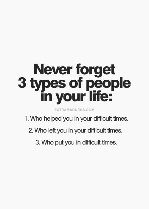 4Never forget 3 types of people in your life.